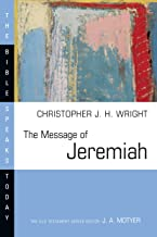 The Message of Jeremiah: Against Wind and Tide (The Bible Speaks Today Series)