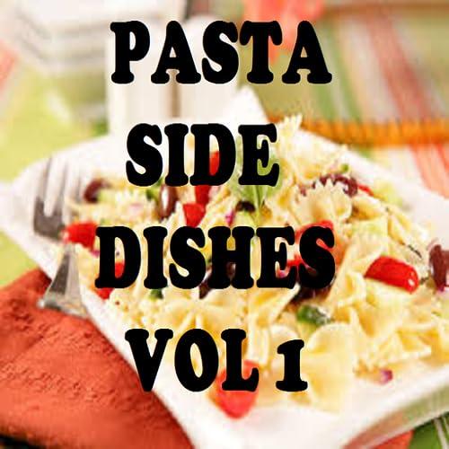 Pasta Side Dishes Cookbook Vol 1