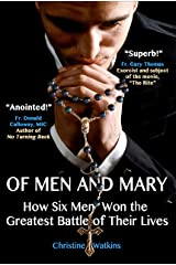 Of Men and Mary: How Six Men Won the Greatest Battle of Their Lives Kindle Edition