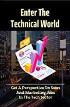 Enter The Technical World: Get A Perspective On Sales And Marketing Jobs In The Tech Sector: Technology Industry Informati...