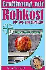 Ernährung mit Rohkost: Die Vor- und Nachteile (Ratgeber Rohkost Ernährung 2) Kindle Ausgabe