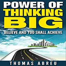 Power of Thinking Big: Believe and You Shall Achieve