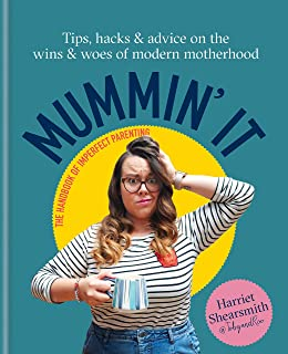 Mummin' It: Tips, Hacks & Advice on the Wins and Woes of Modern Motherhood