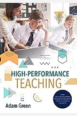 High-Performance Teaching: How high-performing teachers maximise their students' success Kindle Edition