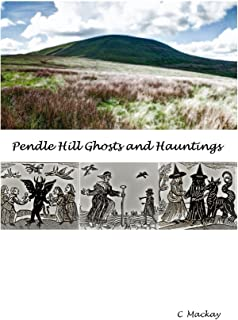 Pendle Hill Ghosts and Hauntings: The Ghosts and Hauntings of the Pendle Hill Witch Trials