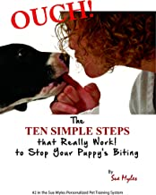 Ouch! The Ten Simple Steps - That Really Work - To Stop Your Puppy's Biting (The Sue Myles Ten Simple Steps Series Book 2)