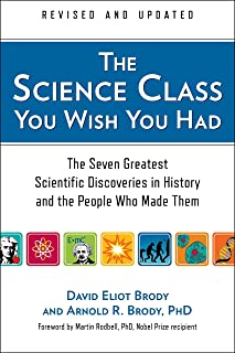 The Science Class You Wish You Had: The Seven Greatest Scientific Discoveries in History and the People Who Made Them