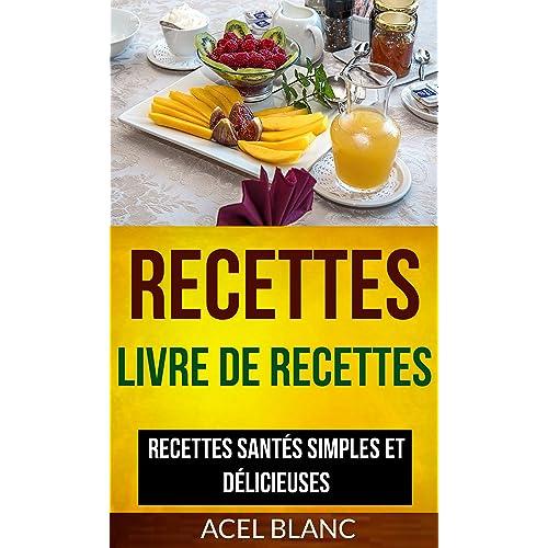 Recettes: Livre De Recettes: Recettes santés simples et délicieuses