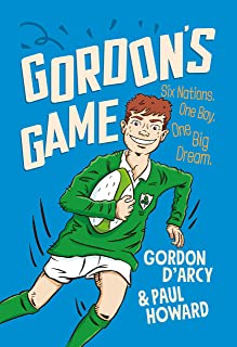 Gordon's Game: The hilarious rugby adventure book for children aged 9-12 who love sport