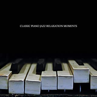 Classic Piano Jazz Relaxation Moments: 2019 Soft Instrumental Piano Music for Many Relaxing Moments, Rest After Long Day, Afternoon Coffee, Spending Blissful Time with Love