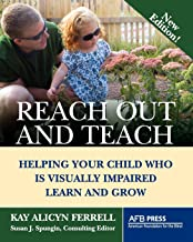 Reach Out and Teach: Helping Your Child Who Is Visually Impaired Learn and Grow