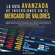 La Guía Avanzada de Inversiones en el Mercado de Valores [The Advanced Guide to Stock Market Investments]