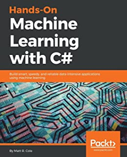 Hands-On Machine Learning with C#: Build smart, speedy, and reliable data-intensive applications using machine learning