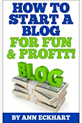 How To Start A Blog For Fun & Profit : Learn How To Easily Make Money Blogging (2021 Reselling & Ebay Books) Kindle Edition
