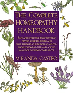 The Complete Homeopathy Handbook: Safe and Effective Ways to Treat Fevers, Coughs, Colds and Sore Throats, Childhood Ailme...