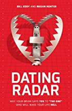 """Dating Radar: Why Your Brain Says Yes To """"The One"""" Who Will Make Your Life Hell (English Edition)"""