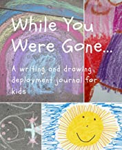 While You Were Gone...A Writing and Drawing Deployment Journal for Kids