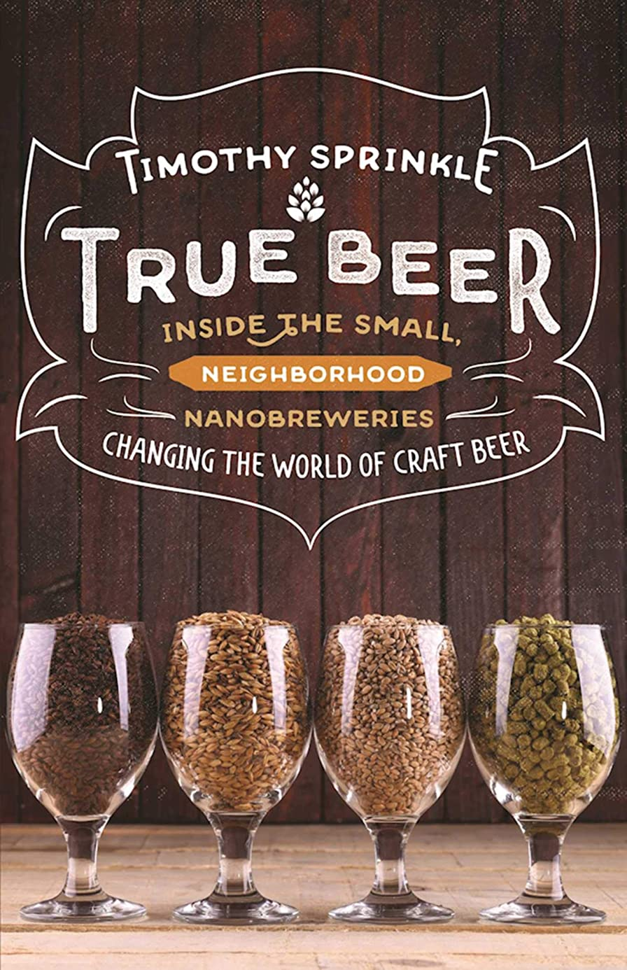 True Beer: Inside the Small, Neighborhood Nanobreweries Changing the World of Craft Beer