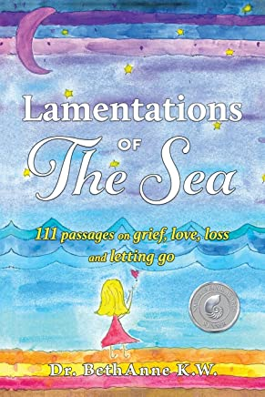 Lamentations of The Sea: 111 passages on grief, love, loss and letting go