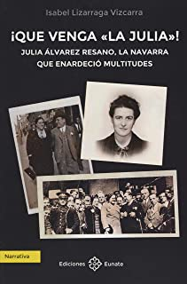 ¡Que venga la Julia!: Julia Álvarez Resano, la navarra que enardeció multitudes!
