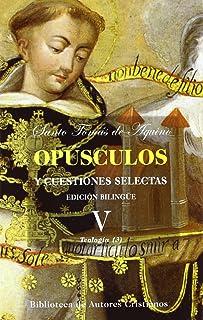 Opúsculos y cuestiones selectas de Santo Tomás de Aquino: Opusculos. V. Santo Tomas. Teologia 3: 5 (MAIOR)