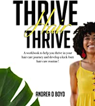 Thrive Hair Thrive: A workbook to help you thrive in your hair care journey and develop a kick-butt hair care routine!