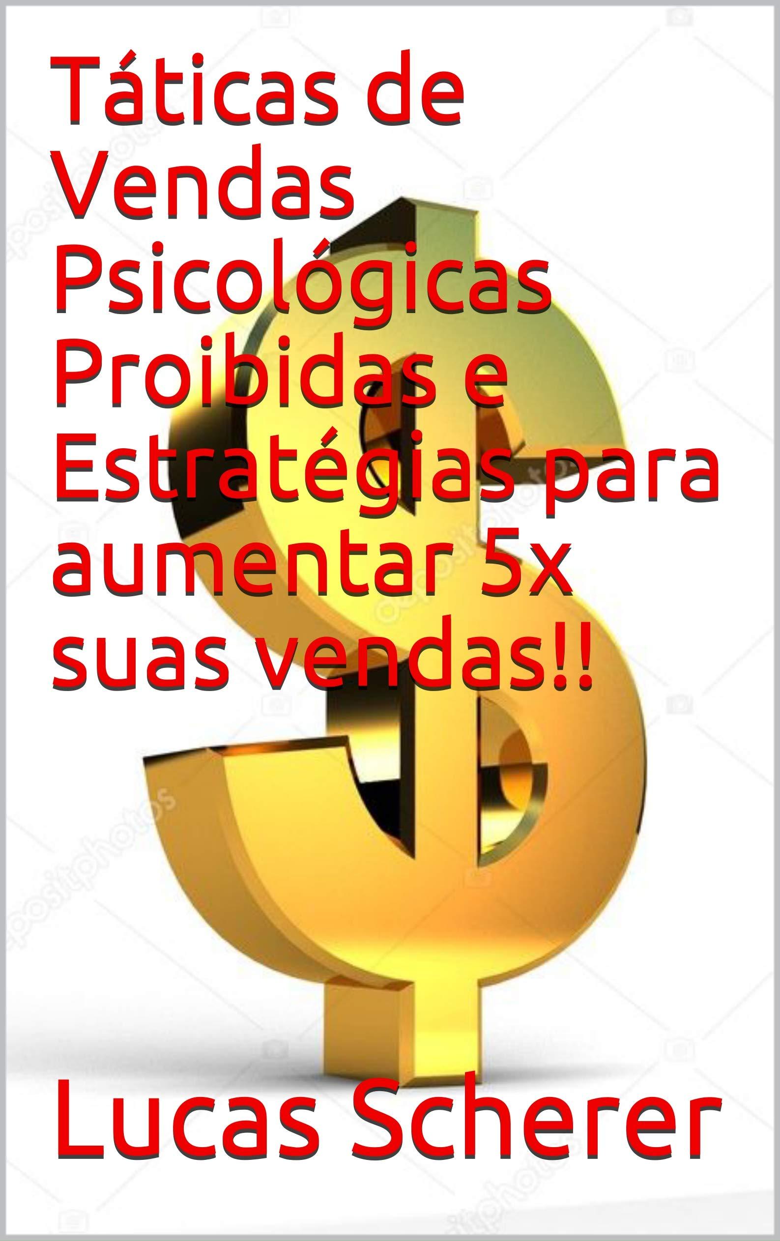 Táticas de Vendas Psicológicas Proibidas e Estratégias para aumentar 5x suas vendas!! (Portuguese Edition)