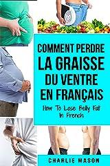 Comment perdre la graisse du ventre En français/ How To Lose Belly Fat In French: Un guide complet pour perdre du poids et obtenir un ventre plat Format Kindle