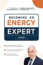 Becoming an Energy Expert : 'How to manage an organisation's third largest expense and help our planet' (English Edition)