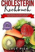 CHOLESTERIN KOCHBUCH: Cholesterin senken mit 150 ausgewählten und gesunden Rezepten für perfekte Blutwerte. Ausführliche Informationen und Tipps rund um ... (Cholesterin senken Buch 1) (German Edition)