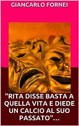 Rita disse basta a quella vita e diede un calcio al suo passato…