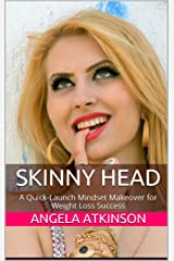Skinny Head: A Quick-Launch Mindset Makeover for Weight Loss Success (Project Blissful Book 6) Kindle Edition