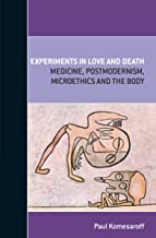 Experiments in Love and Death: Medicine, Postmodernism, Microethics and the Body