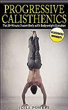 Calisthenics: The 20-Minute Dream Body with Bodyweight Exercises and Calisthenics (Bodyweight Training, Street Workout, Calisthenics)