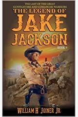 """A Classic Western: The Legend of Jake Jackson: The Last Of The Great Gunfighters: A Gunfighter Western Adventure From The Author of """"Angel Jacobs: Deputy ... (A Jake Jackson: Gunfighter Western Book 6) Kindle Edition"""