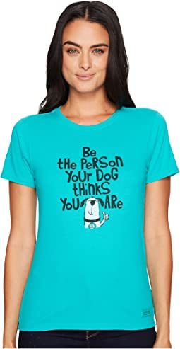 Life is Good - Be the Person Your Dog Thinks You Are Crusher Tee