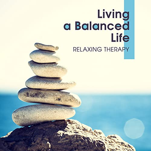 Living a Balanced Life - Relaxing Therapy, Health and ...