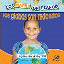 Los mapas son planos, los globos son redondo: Maps Are Flat, Globes Are Round (Little World Geography) (Spanish Edition)