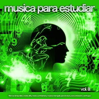 Musica para estudiar: Ritmos binaurales, ondas alfa, música ambiental y música tranquila para lectura, concentración y enfoque, Vol. 3