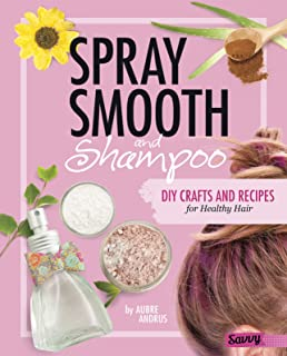 Spray, Smooth, and Shampoo: DIY Crafts and Recipes for Healthy Hair (DIY Day Spa)