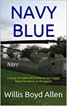 NAVY BLUE: a Story of Cadet Life in the United States Naval Academy at Annapolis