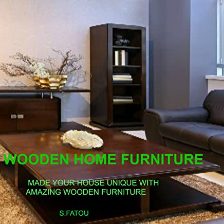 Wooden Home Furniture: Make Your House Unique with Amazing Wooden Furniture