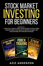 STOCK MARKET INVESTING FOR BEGINNERS: 3 Books in 1 - A Practical Guide to Profit from Options, Stocks & Forex Trading. Pursue Your Financial Freedom in ... (Passive Income for Beginners, Book 2)