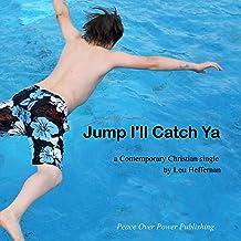 Jump I'll Catch Ya