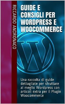 Guide e Consigli per Wordpress e WooCommerce: Una raccolta di guide dettagliate per sfruttare al meglio Wordpress con articoli extra per il Plugin Woocommerce