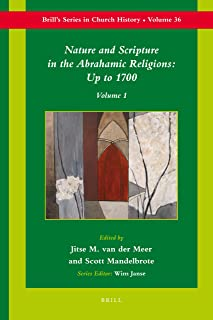 Nature and Scripture in the Abrahamic Religions: Up to 1700 (Brill's Church History) (v. 1)