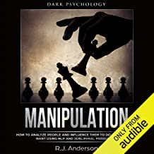 Manipulation: Dark Psychology: How to Analyze People and Influence Them to Do Anything You Want Using NLP and Subliminal Persuasion