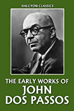 The Early Works of John Dos Passos (Unexpurgated Edition) (Halcyon Classics)