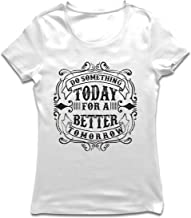 lepni.me Women's T-Shirt for a Better Tomorrow - Motivational Quotes for Success, Inspirational Sayings About Life