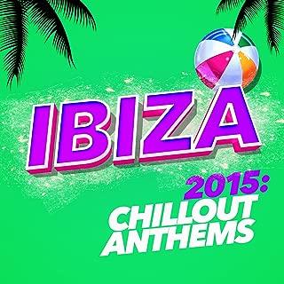 Ibiza 2015: Chillout Anthems